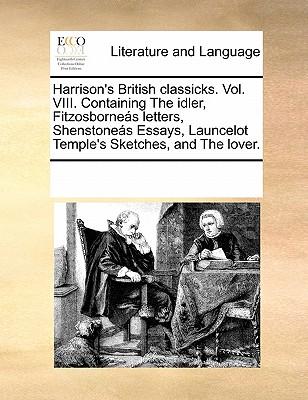 Harrison's British Classicks. Vol. VIII. Containing the Idler Fitzosborneas Letters Shenstoneas Essa..., Gale Ecco, Print Editions