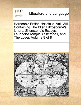 Harrison's British Classicks. Vol. VIII. Containing the Idler Fitzosborne's Letters Shenstone's Essa..., Gale Ecco, Print Editions