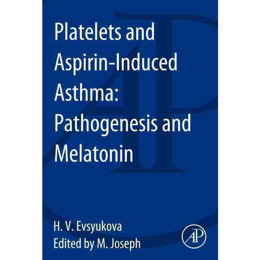 Platelets and Aspirin-Induced Asthma: Pathogenesis and Melatonin, Academic Pr