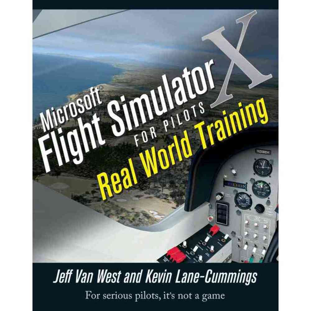 Microsoft Flight Simulator X for Pilots: Real-World Training, John Wiley & Sons Inc