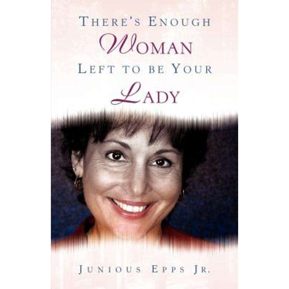 There's Enough Woman Left to Be Your Lady Paperback, Xulon Press