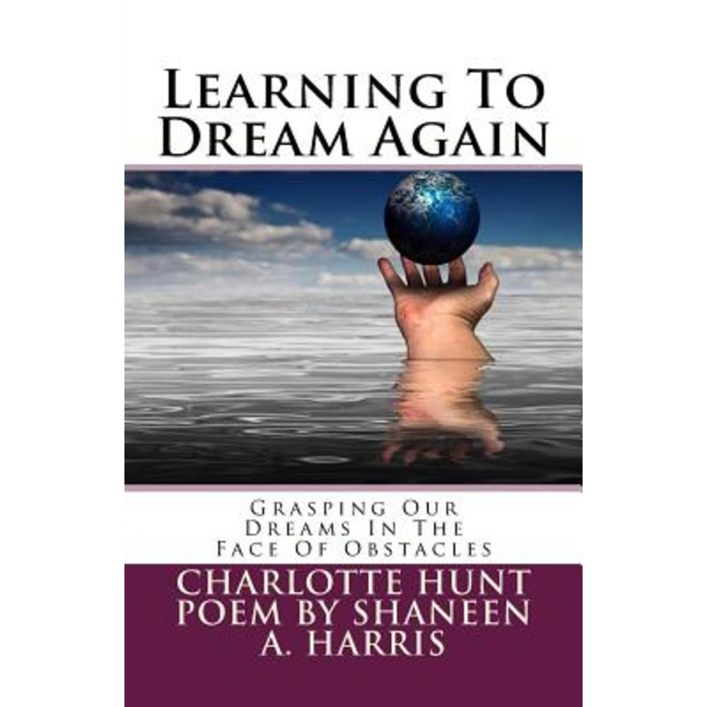 Learning to Dream Again: Grasping Our Dreams in the Face of Obstacles Paperback, Dream Madly Publishing