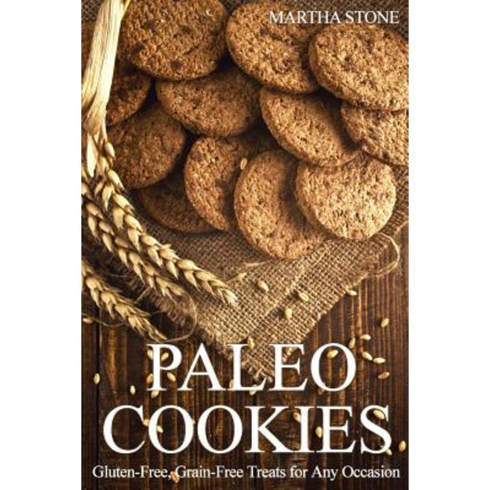 Paleo Cookies: Gluten-Free Grain-Free Treats for Any Occasion Paperback, Createspace Independent Publishing Platform