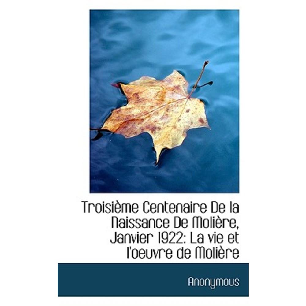 Troisi Me Centenaire de La Naissance de Moli Re Janvier 1922: La Vie Et L'Oeuvre de Moli Re Paperback, BiblioLife