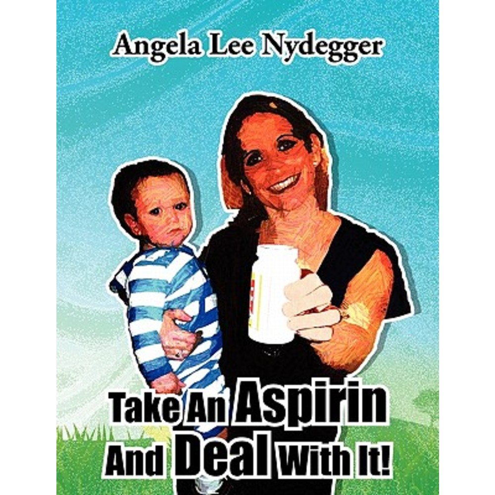 Take an Aspirin and Deal with It! Paperback, Xlibris