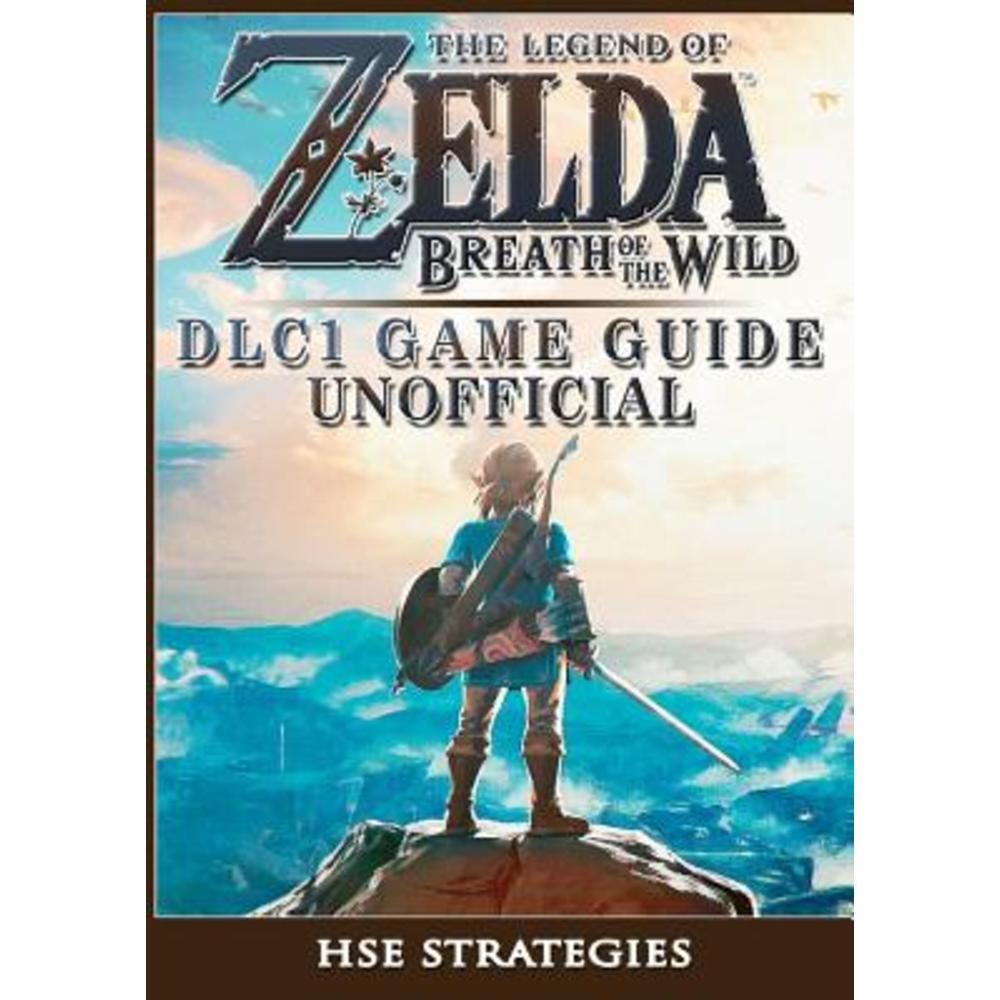 The Legend of Zelda Breath of the Wild DLC 1 Game Guide Unofficial Paperback, Hiddenstuff Entertainment LLC.