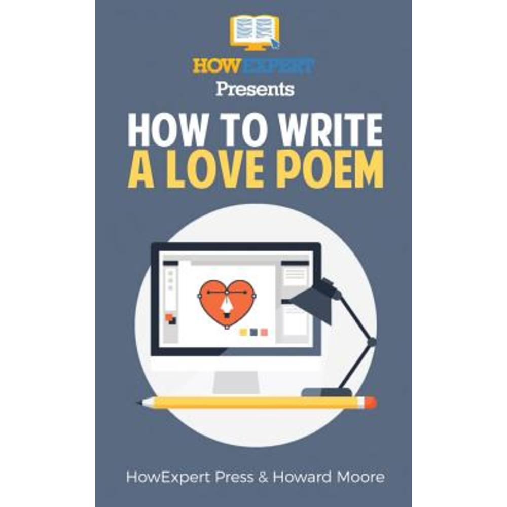 How to Write a Love Poem: Your Step-By-Step Guide to Writing Love Poems Paperback, Createspace Independent Publishing Platform