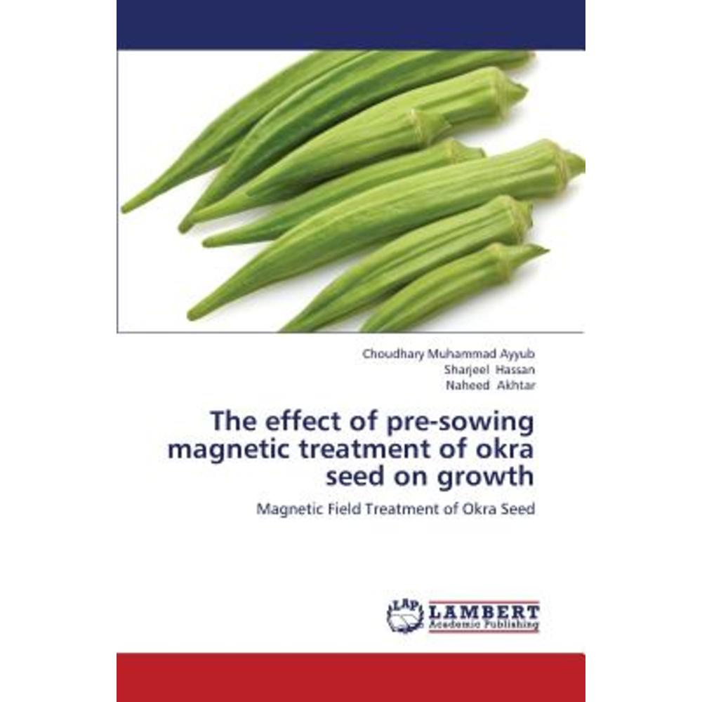 The Effect of Pre-Sowing Magnetic Treatment of Okra Seed on Growth Paperback, LAP Lambert Academic Publishing