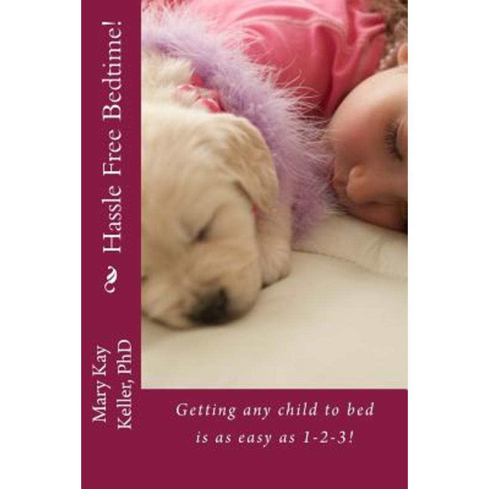 Hassle Free Bedtime: Getting Any Child to Bed Is as Easy as 1-2-3! Paperback, Createspace Independent Publishing Platform