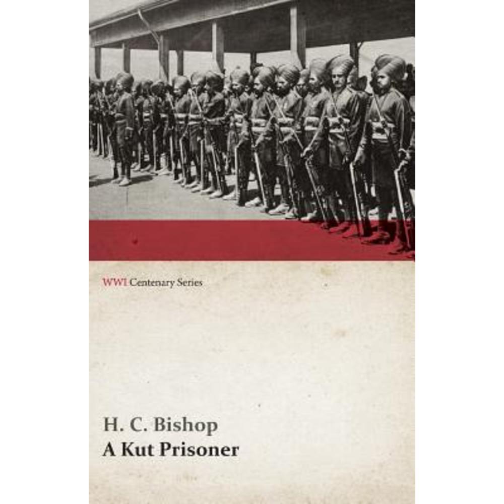 A Kut Prisoner (WWI Centenary Series) Paperback, Last Post Press