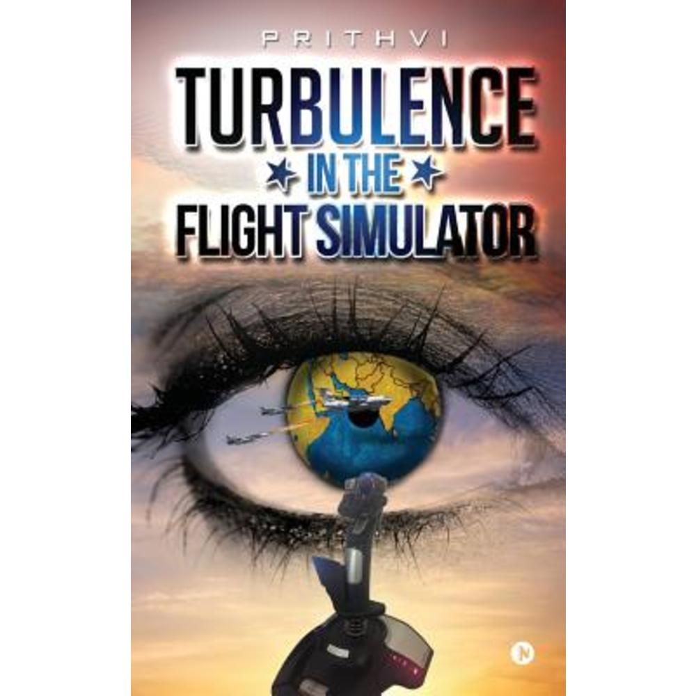 Turbulence in the Flight Simulator Paperback, Notion Press, Inc.