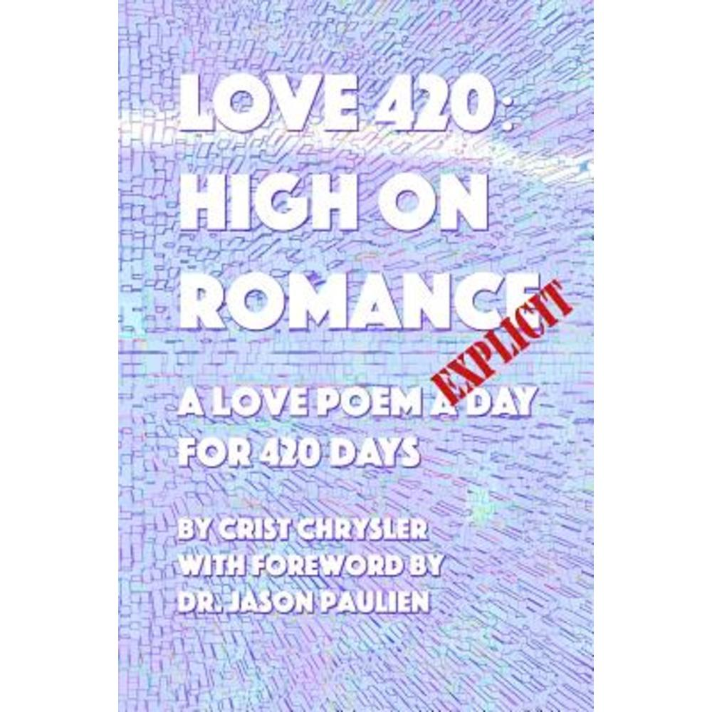 Love 420: High on Romance: A Love Poem a Day for 420 Days Paperback, Createspace Independent Publishing Platform