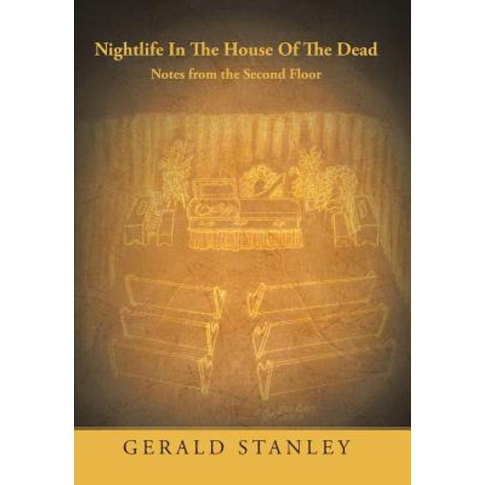 Nightlife in the House of the Dead: Notes from the Second Floor Hardcover, iUniverse