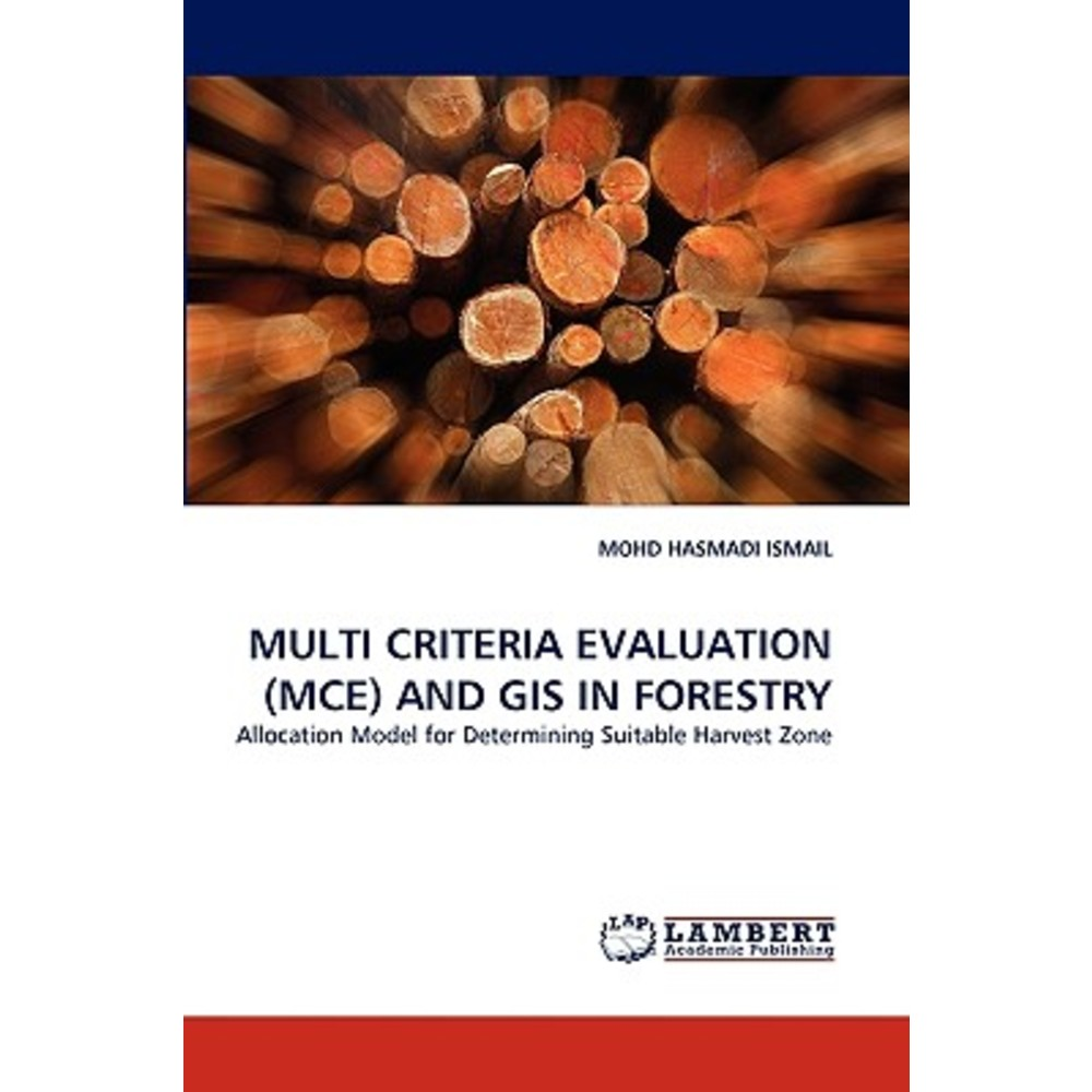 Multi Criteria Evaluation (McE) and GIS in Forestry Paperback, LAP Lambert Academic Publishing