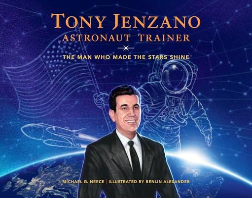 Tony Jenzano Astronaut Trainer: The Man Who Made the Stars Shine Hardcover, Morehead Planetarium and Science Center