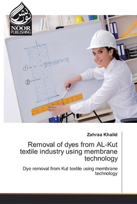 Removal of dyes from AL-Kut textile industry using membrane technology Paperback, Noor Publishing