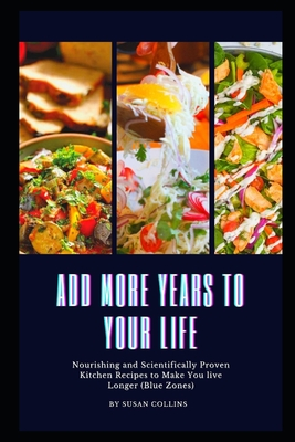 Add More Years to Your Life: Nourishing and Scientifically Proven Kitchen Recipes to Make You live L... Paperback, Independently Published, English, 9798592935374