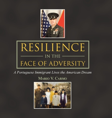 Resilience in the Face of Adversity: A Portuguese Immigrant Lives the American Dream Hardcover, Authorhouse