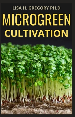 Microgreen Cultivation: A Profound Guide on the Benefits of Cultivation and Consumption Paperback, Independently Published