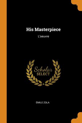His Masterpiece: L'Oeuvre Paperback, Franklin Classics