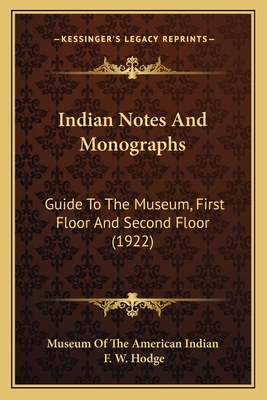 Indian Notes And Monographs: Guide To The Museum First Floor And Second Floor (1922) Paperback, Kessinger Publishing