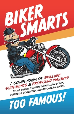 Biker Smarts: A Compendium of Brilliant Statements & Profound Insights by No Other Than That Lowly ... Paperback, Bookbaby