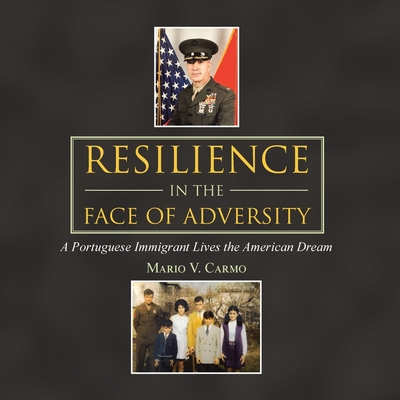 Resilience in the Face of Adversity: A Portuguese Immigrant Lives the American Dream Paperback, Authorhouse