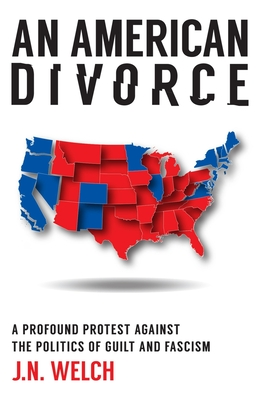 An American Divorce: A Profound Protest Against The Politics Of Guilt And Fascism Paperback, Aad Novels LLC