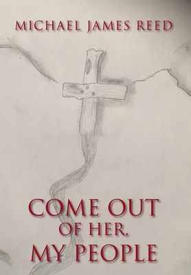Come Out of Her My People Hardcover, Christian Faith Publishing, Inc