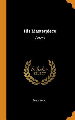 His Masterpiece: L'Oeuvre Hardcover, Franklin Classics Trade Press