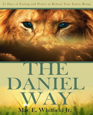 The Daniel Way: 21 Days of Fasting and Prayer to Reboot Your Entire Being Paperback, Training Ground Publication..., English, 9781950473007