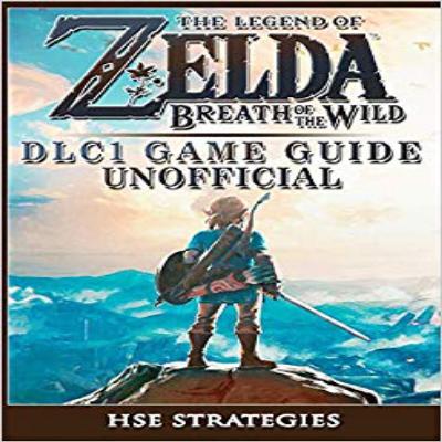 The Legend of Zelda Breath of the Wild DLC 1 Game Guide Unofficial 젤다의 전설 야생의 숨결 DLC 1 게임 가이드 비공식