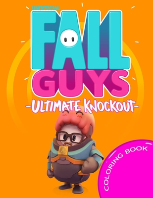 Fall Guys Ultimate Knockout Coloring Book: Coloring Book for Kids And Adult With Beautiful Illustrat... Paperback, Independently Published