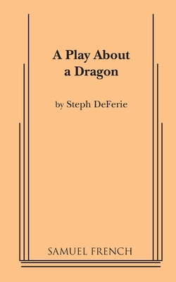 A Play About a Dragon Paperback, Samuel French, Inc.