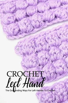 Crochet Left Hand: The Outstanding Ways For Left-Hander To Crochet: Guide For Beginners Paperback, Independently Published, English, 9798697234204