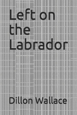 Left on the Labrador Paperback, Independently Published, English, 9798672297101