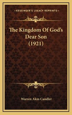 The Kingdom Of Gods Dear Son (1921) Hardcover, Kessinger Publishing