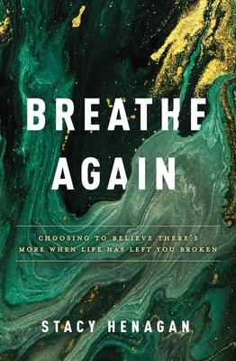 Breathe Again: Choosing to Believe There's More When Life Has Left You Broken Paperback, Thomas Nelson