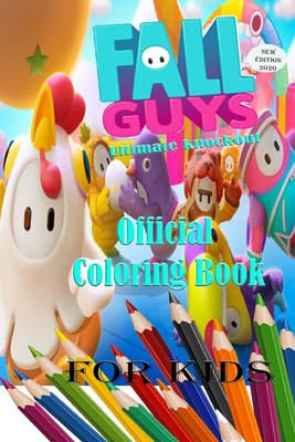 Fall Guys Ultimate knockout Official Coloring Book For Kids: Coloring Book For Fall Guys 2020 Paperback, Independently Published