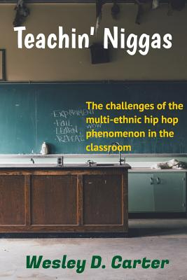 Teachin Niggas: The challenges of the multi-ethnic hip hop phenomenon in the classroom Paperback, Cocobarbudo, Inc.