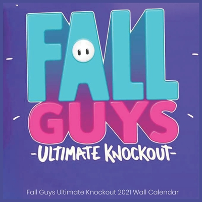 Fall Guys Ultimate Knockout 2021 Wall Calendar Paperback, Independently Published, English, 9798693027107
