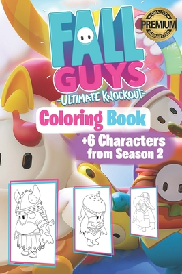 Fall Guys Ultimate Knockout - Coloring Book: +6 Characters from season 2 / For children & Gamers Hi... Paperback, Independently Published, English, 9798695041187
