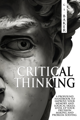 Critical Thinking: A profound handbook to improve your memory and logical skills level up your deci... Paperback, Independently Published