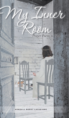 My Inner Room: Prayer Poems to God Hardcover, Christian Faith Publishing, Inc