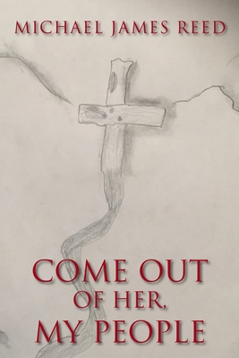 Come Out of Her My People Paperback, Christian Faith Publishing, Inc