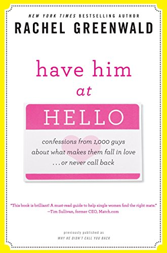 Have Him at Hello Confessions from 1000 Guys About What Makes Them Fall in Love Or Never Call Back