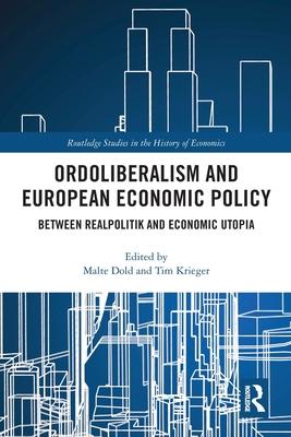 Ordoliberalism and European Economic Policy: Between Realpolitik and Economic Utopia Paperback, Routledge, English, 9780367776824