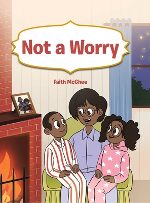 Not a Worry Hardcover, Christian Faith Publishing, Inc