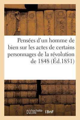 Pensees DUn Homme de Bien Sur Les Actes de Certains Personnages de La Revolution de 1848 Paperback, Hachette Livre Bnf