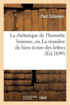 La Rhetorique de LHonnete Homme Ou La Maniere de Bien Ecrire Des Lettres Paperback, Hachette Livre - Bnf